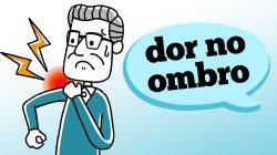DOR NO OMBRO: O QUE PODE SER?